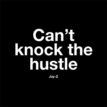 Can't knock the hustle - Jay Z Caption
